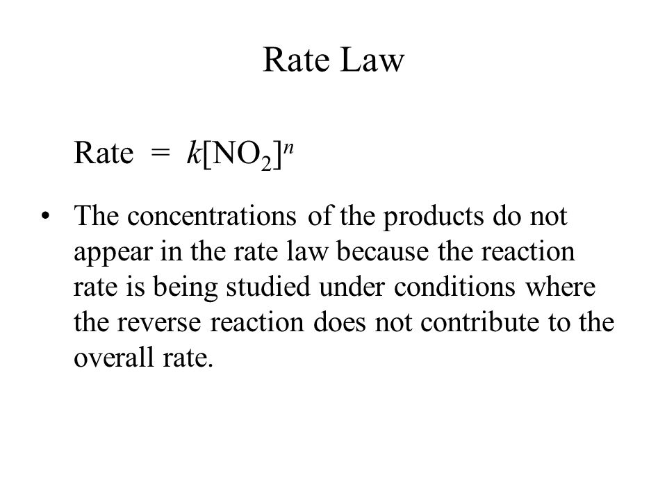 Rate Law Rate = k[NO2]n.